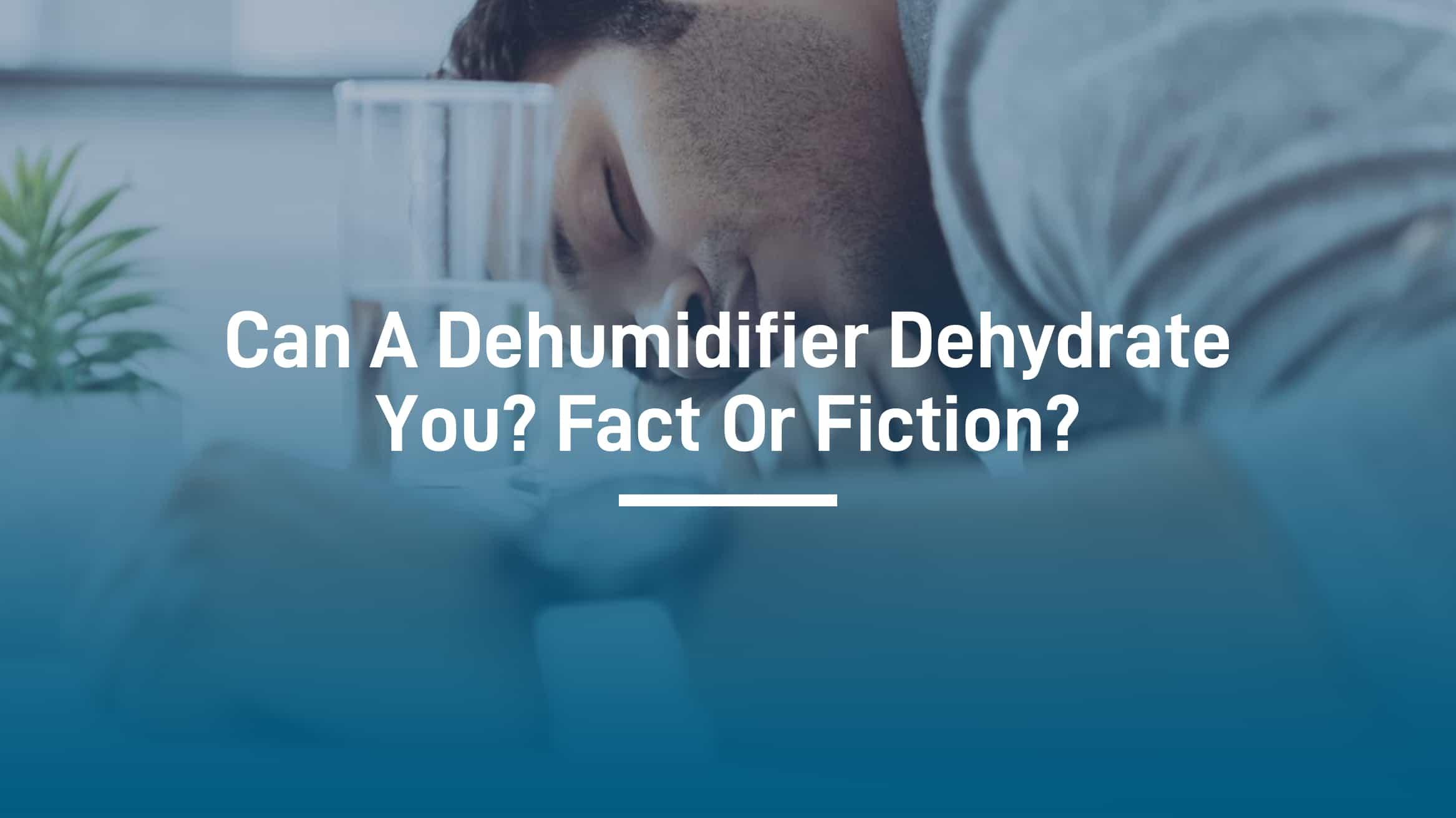 can dehumidifier dehydrate you